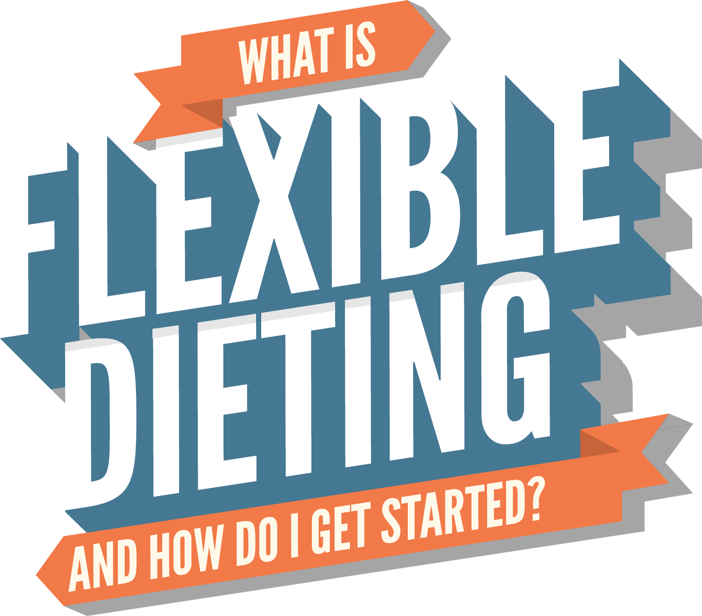 Flexible Dieting - What is it and how do I get started?